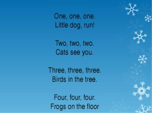 One, one, one. Little dog, run! Two, two, two. Cats see you. Three, three, th