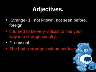 Adjectives. Strange- 1. not known, not seen before, foreign It turned to be v