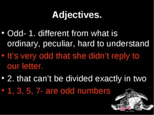 Adjectives. Odd- 1. different from what is ordinary, peculiar, hard to unders
