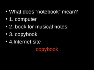 "What does ""notebook"" mean? 1. computer 2. book for musical notes 3. copybook"