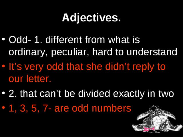 Adjectives. Odd- 1. different from what is ordinary, peculiar, hard to unders...