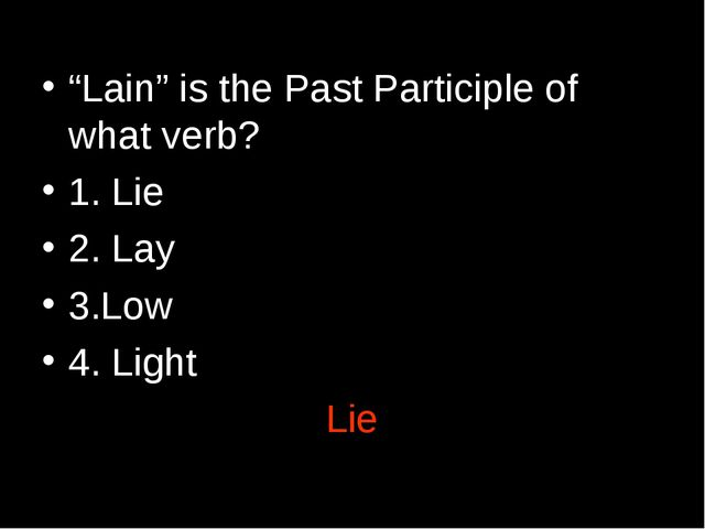 """Lain"" is the Past Participle of what verb? 1. Lie 2. Lay 3.Low 4. Light Lie"