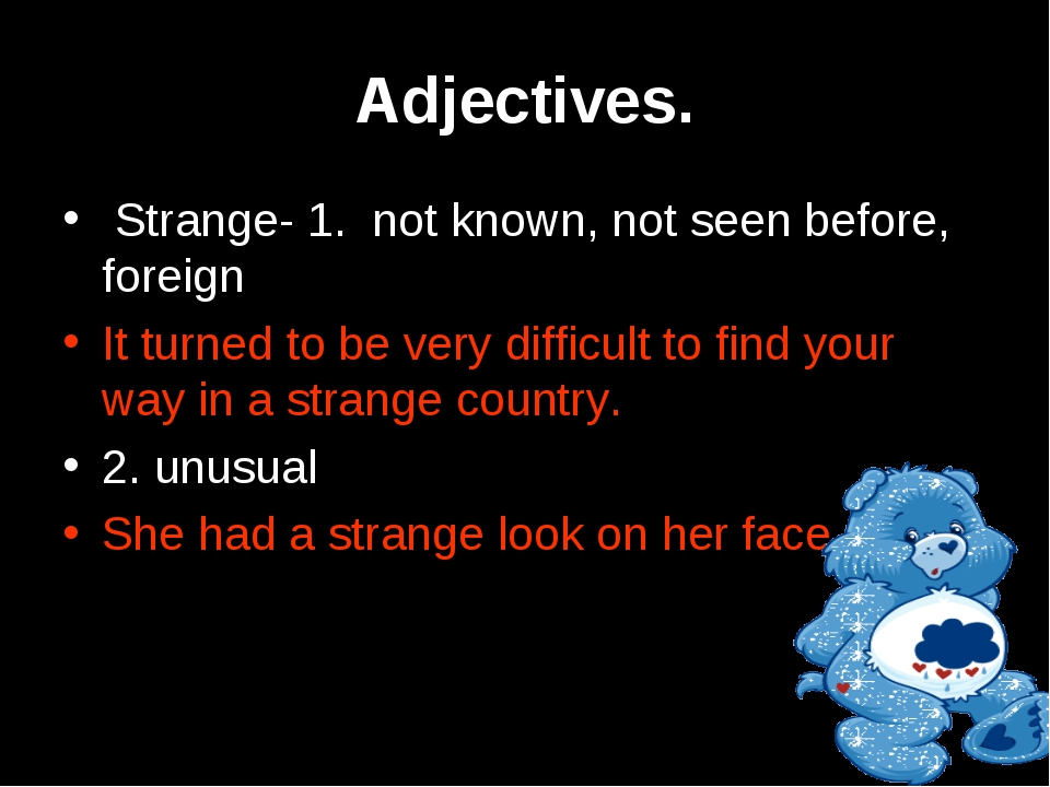 Adjectives. Strange- 1. not known, not seen before, foreign It turned to be v...