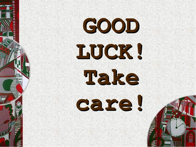 GOOD LUCK! Take care!