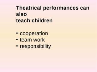 Theatrical performances can also teach children cooperation team work respon
