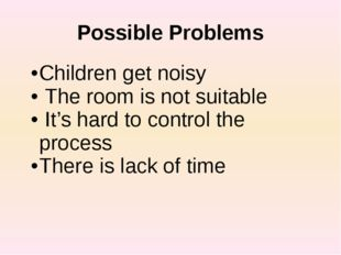 Possible Problems Childrenget noisy The room is not suitable It's hard to con