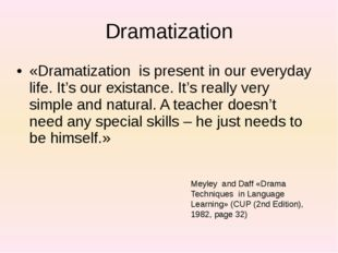Dramatization «Dramatization is present in our everyday life. It's our exista