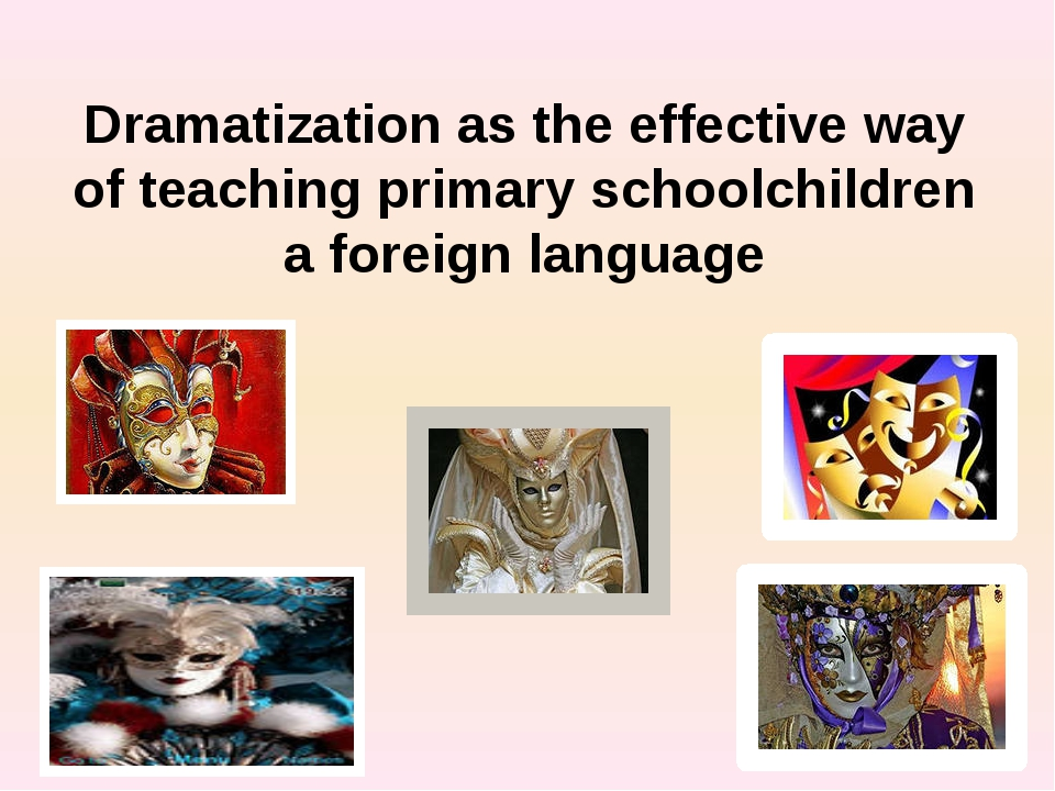 Dramatization as the effective way of teaching primary schoolchildren a forei...