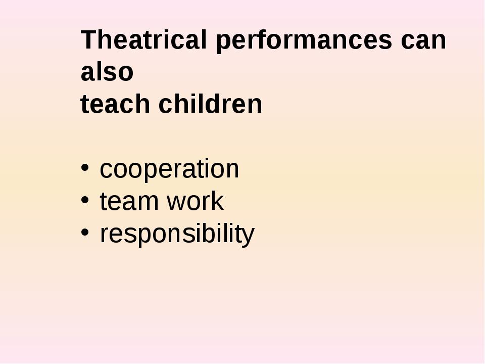 Theatrical performances can also teach children cooperation team work respon...
