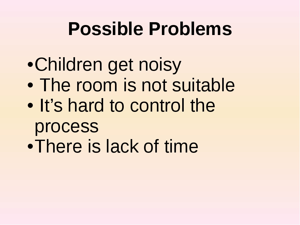 Possible Problems Childrenget noisy The room is not suitable It's hard to con...