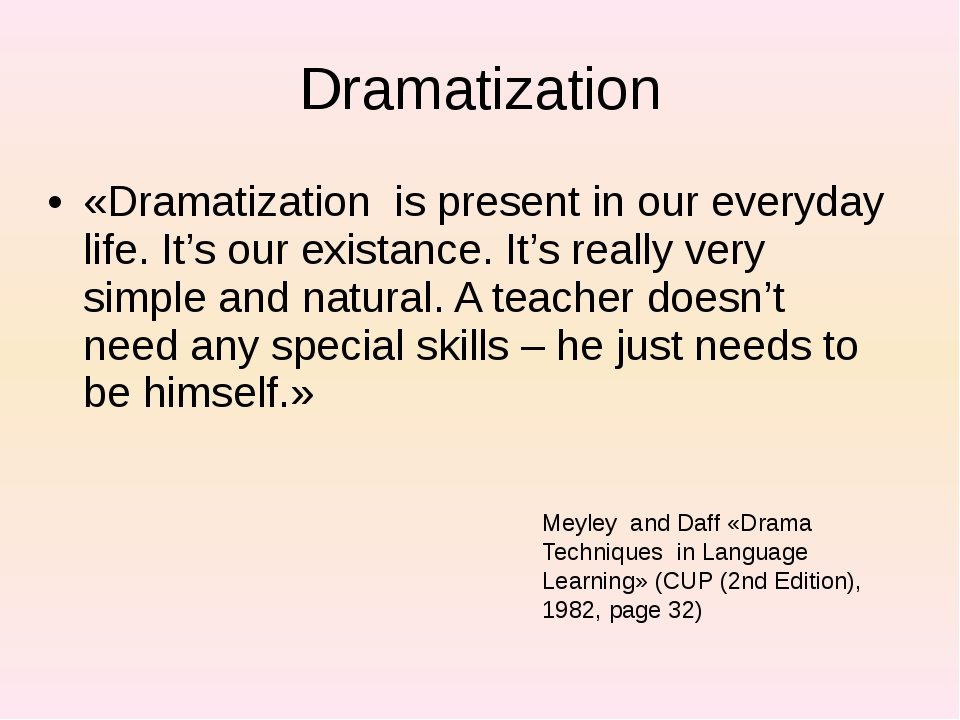 Dramatization «Dramatization is present in our everyday life. It's our exista...
