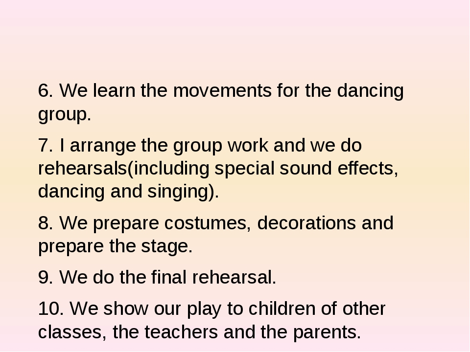 6. We learn the movements for the dancing group. 7. I arrange the group work...