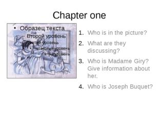 Chapter one Who is in the picture? What are they discussing? Who is Madame Gi