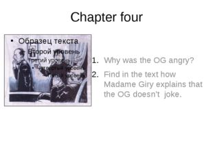 Chapter four Why was the OG angry? Find in the text how Madame Giry explains