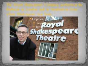 The Royal Shakespeare Company performs at the Barbican in London and in Strat
