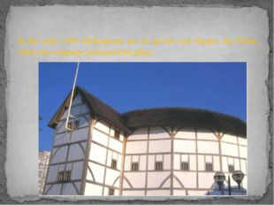 In the early 1590 Shakespeare are set up his own theatre, the Globe, where hi