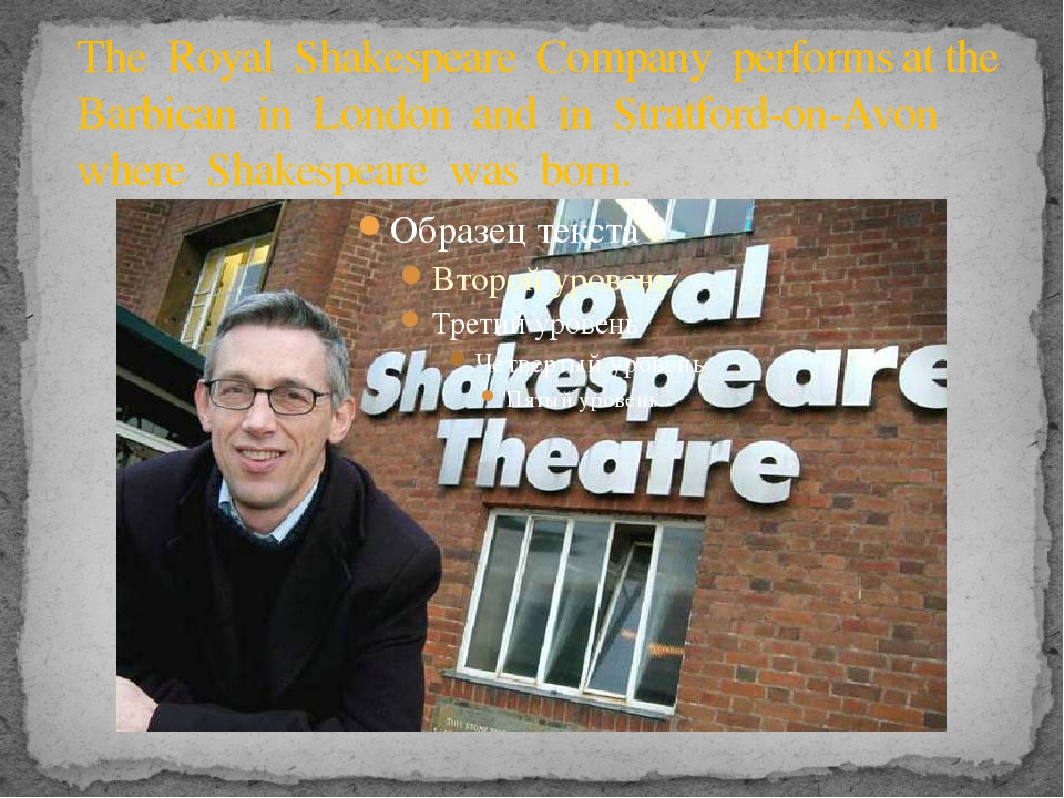 The Royal Shakespeare Company performs at the Barbican in London and in Strat...