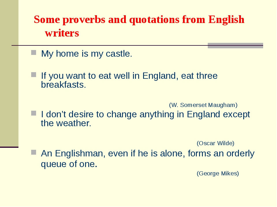 Some proverbs and quotations from English writers My home is my castle. If yo...