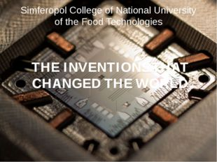THE INVENTIONS THAT CHANGED THE WORLD Simferopol College of National Universi