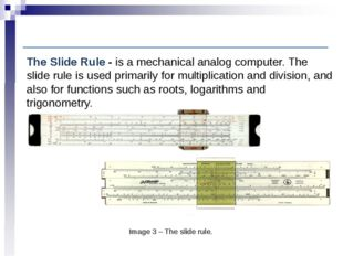 Computer History: Earliest computing machines Image 3 – The slide rule. The S