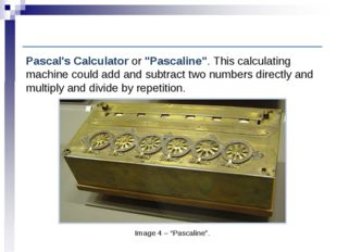"Computer History: Earliest computing machines Image 4 – ""Pascaline"". Pascal's"