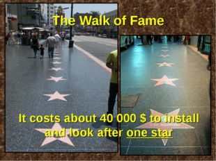The Walk of Fame It costs about 40 000 $ to install and look after one star
