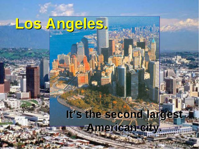 Los Angeles. It's the second largest American city.