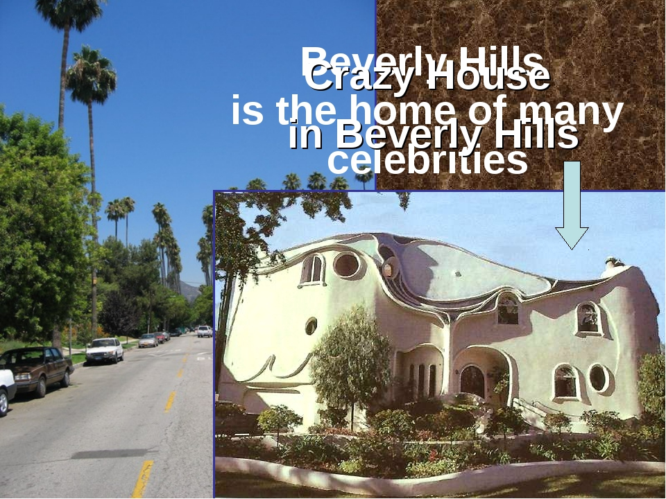 Beverly Hills is the home of many celebrities Crazy House in Beverly Hills