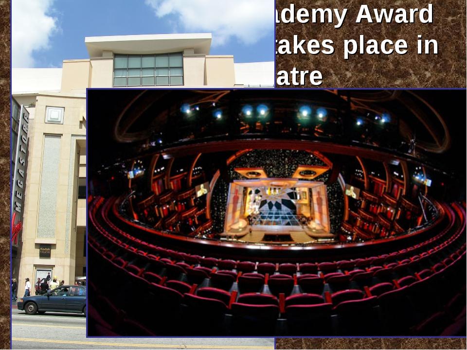 "The prestigious Academy Award called ""The Oscar"" takes place in Kodak Theatre"