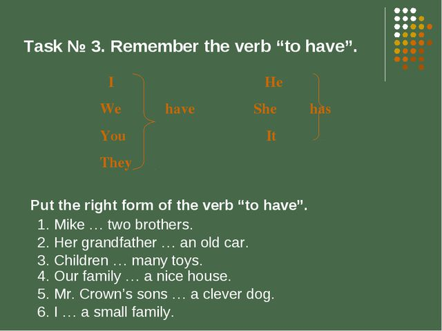 "Task № 3. Remember the verb ""to have"". I He We have She has You It They Mike..."