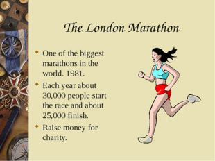 The London Marathon One of the biggest marathons in the world. 1981. Each yea