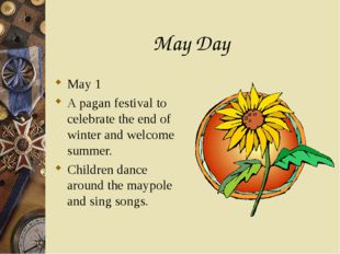 May Day May 1 A pagan festival to celebrate the end of winter and welcome sum