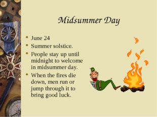 Midsummer Day June 24 Summer solstice. People stay up until midnight to welco