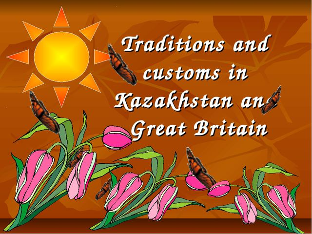 Traditions and customs in Kazakhstan and Great Britain