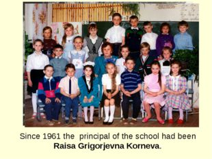 Since 1961 the principal of the school had been Raisa Grigorjevna Korneva.