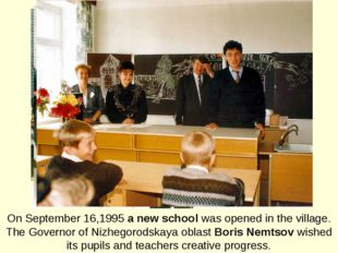 On September 16,1995 a new school was opened in the village. The Governor of