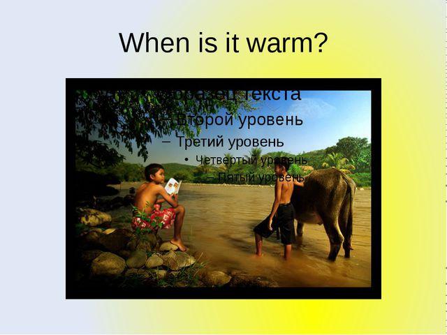 When is it warm?