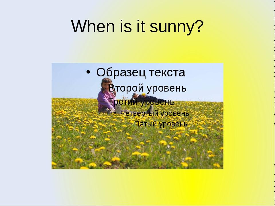 When is it sunny?