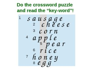 "Do the crossword puzzle and read the ""key-word""! s a u s a g e c h e e s e c"