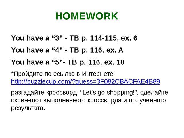 "HOMEWORK You have a ""3"" - TB p. 114-115, ex. 6 You have a ""4"" - TB p. 116, ex..."