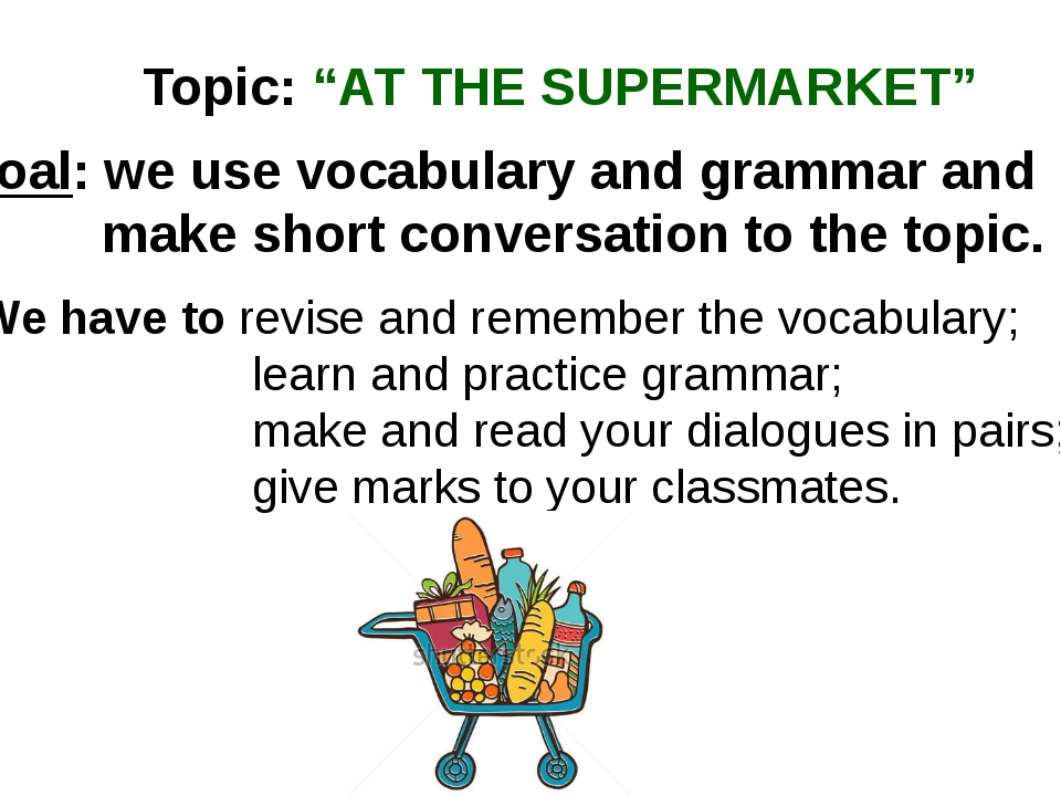 "Topic: ""AT THE SUPERMARKET"" Goal: we use vocabulary and grammar and make shor..."