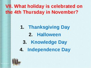 VII. What holiday is celebrated on the 4th Thursday in November? Thanksgivin