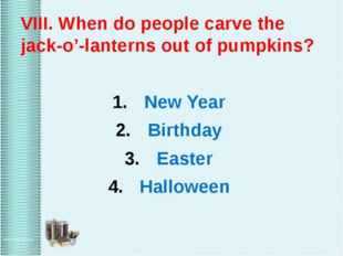 VIII. When do people carve the jack-o'-lanterns out of pumpkins? New Year Bi