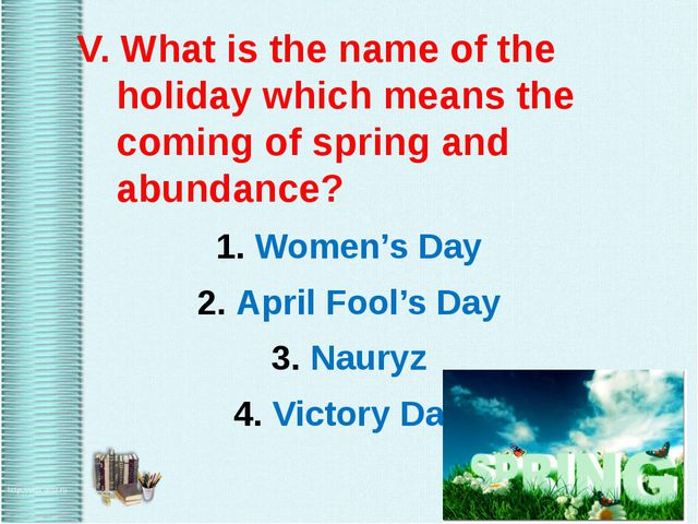 V. What is the name of the holiday which means the coming of spring and abun...