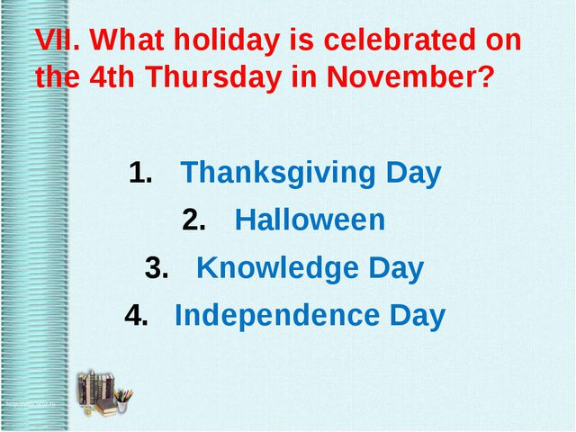 VII. What holiday is celebrated on the 4th Thursday in November? Thanksgivin...