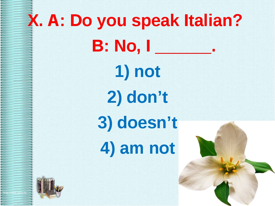 X. A: Do you speak Italian? B: No, I ______. 1) not 2) don't 3) doesn't 4) a...