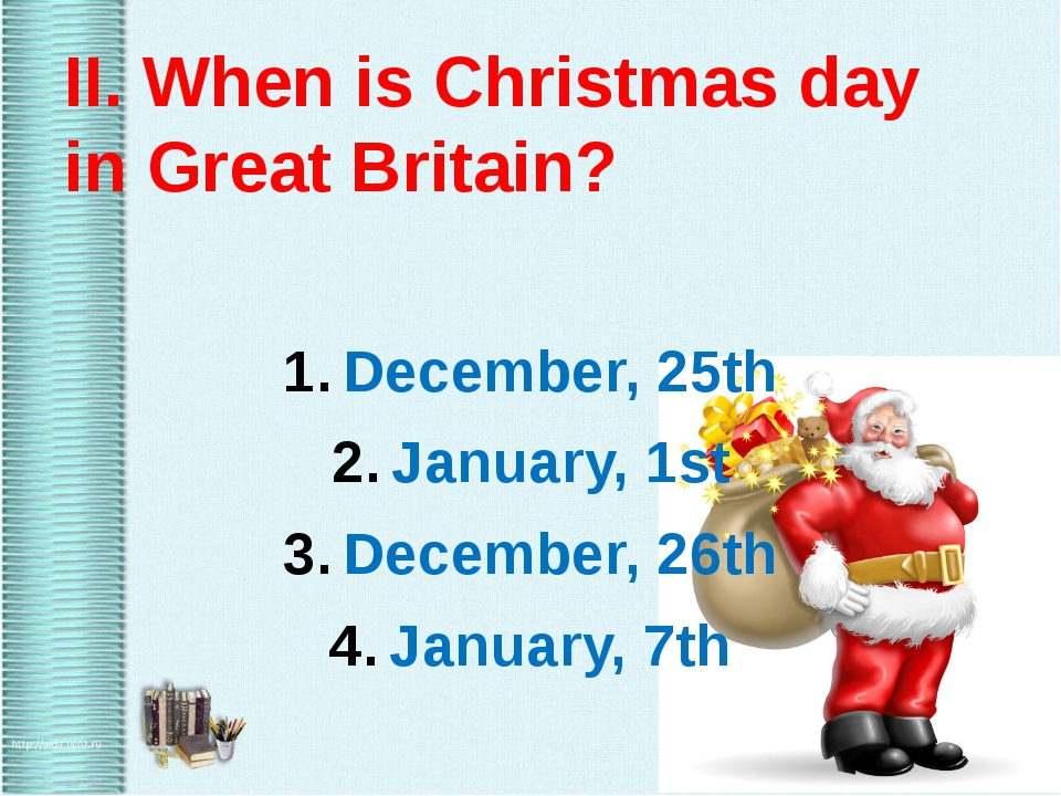 II. When is Christmas day in Great Britain? December, 25th January, 1st Dece...