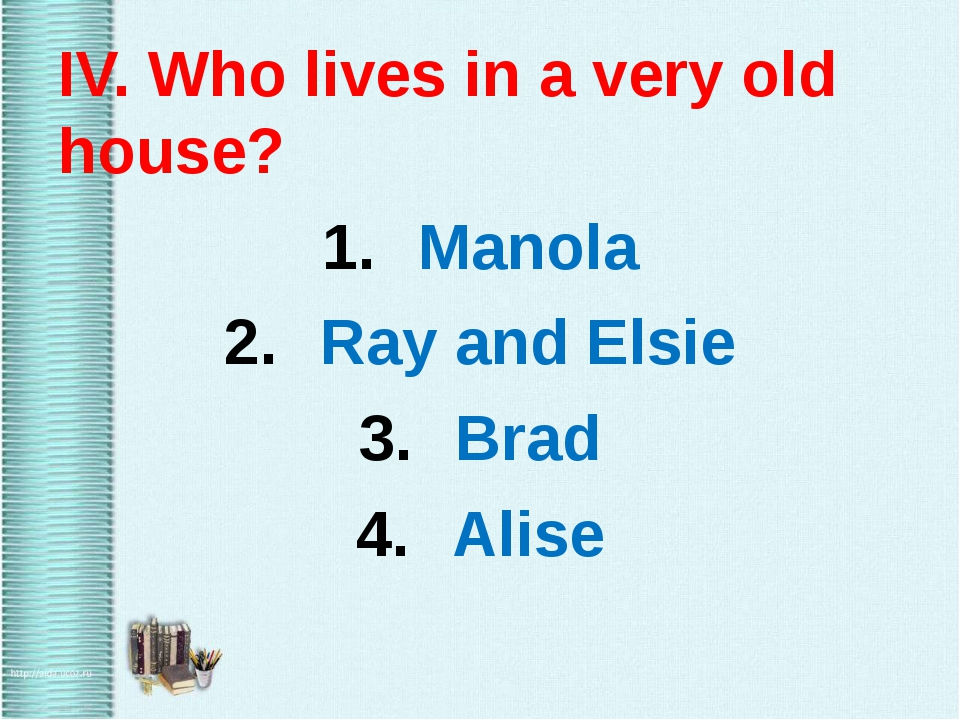 IV. Who lives in a very old house? Manola Ray and Elsie Brad Alise