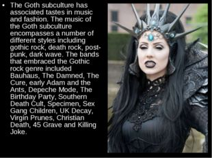 The Goth subculture has associated tastes in music and fashion. The music of