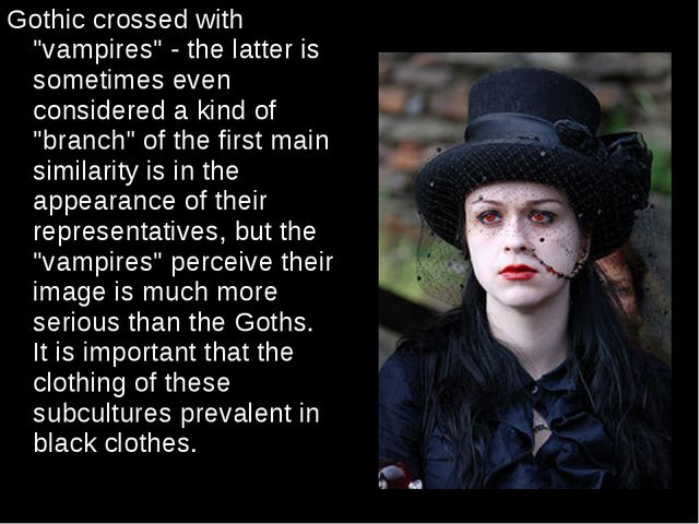 """Gothic crossed with """"vampires"""" - the latter is sometimes even considered a ki..."""